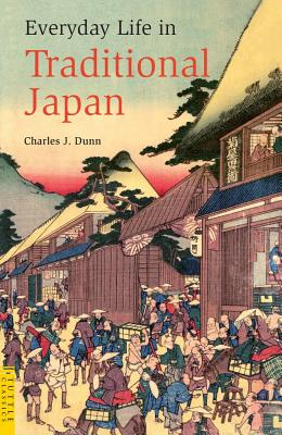 Everyday Life in Traditional Japan By Dunn, Charles J./ Broderick, Laurence (ILT)